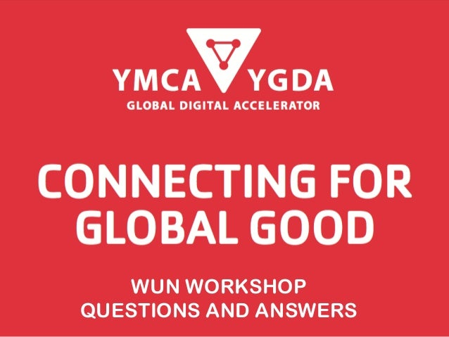 WUN WORKSHOP QUESTIONS AND ANSWERS