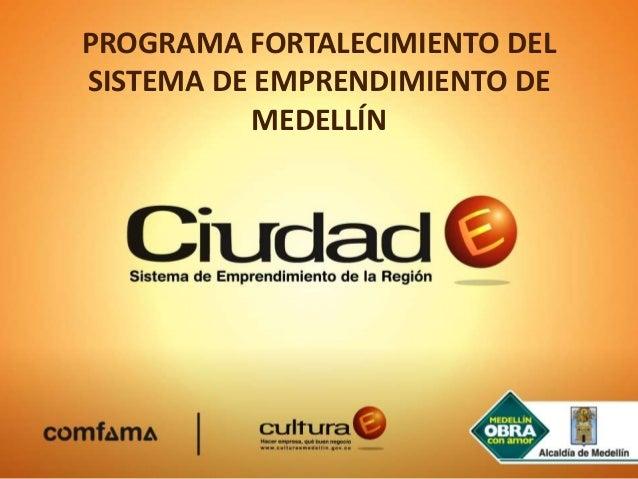 PROGRAMA FORTALECIMIENTO DELSISTEMA DE EMPRENDIMIENTO DE           MEDELLÍN