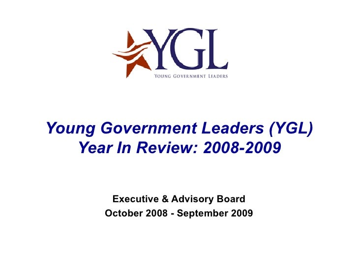Young Government Leaders (YGL) Year In Review: 2008-2009 Executive & Advisory Board October 2008 - September 2009