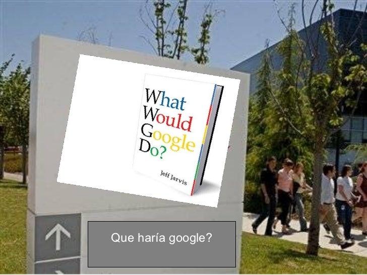 Que haría google?