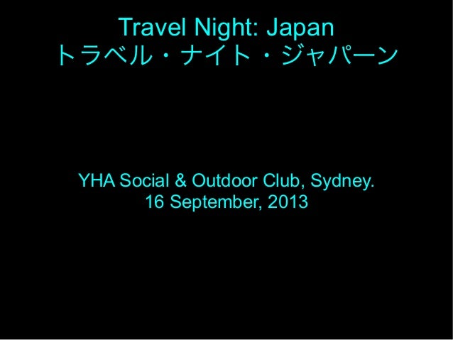 Travel Night: Japan トラベル・ナイト・ジャパーン  YHA Social & Outdoor Club, Sydney. 16 September, 2013