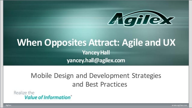 Agilex www.agilex.comWhen Opposites Attract: Agile and UXYanceyHallyancey.hall@agilex.comMobile Design and Development Str...