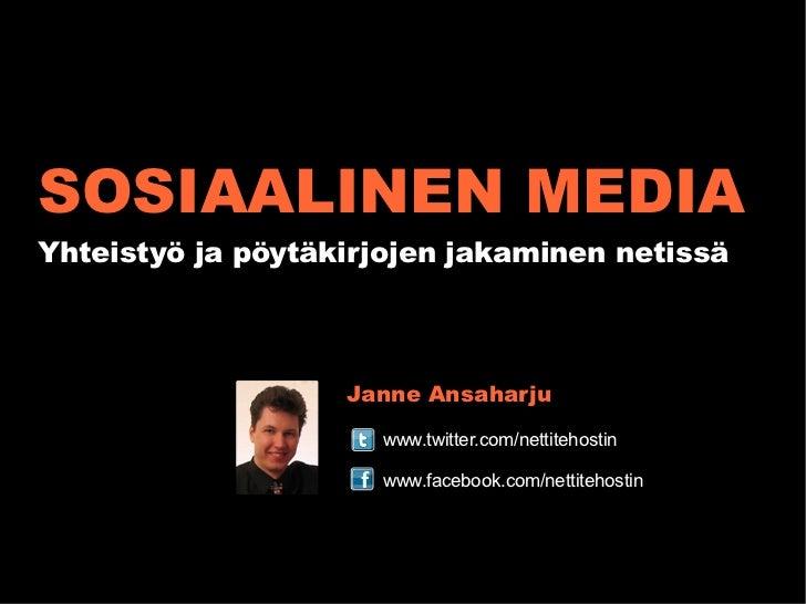 SOSIAALINEN MEDIA Yhteistyö ja pöytäkirjojen jakaminen netissä Janne Ansaharju www.twitter.com/nettitehostin www.facebook....