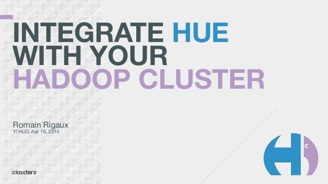April 2014 HUG : Integrating HUE with Multi-tenant cluster