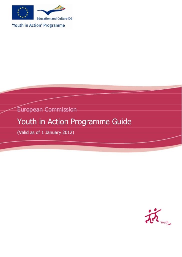 European CommissionYouth in Action Programme Guide(Valid as of 1 January 2012)