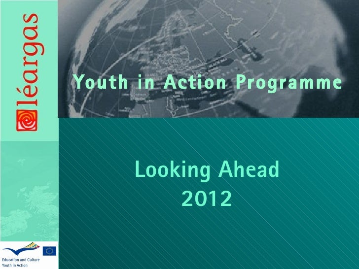 Youth in Action Programme...  the future 2012