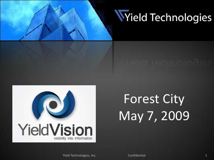 1<br />Yield Technologies, Inc.                                       Confidential<br />Forest City<br />May 7, 2009<br />