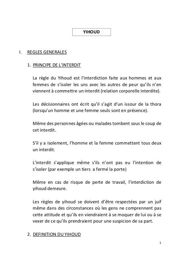 1 YIHOUD I. REGLES GENERALES 1. PRINCIPE DE L'INTERDIT La règle du Yihoud est l'interdiction faite aux hommes et aux femme...