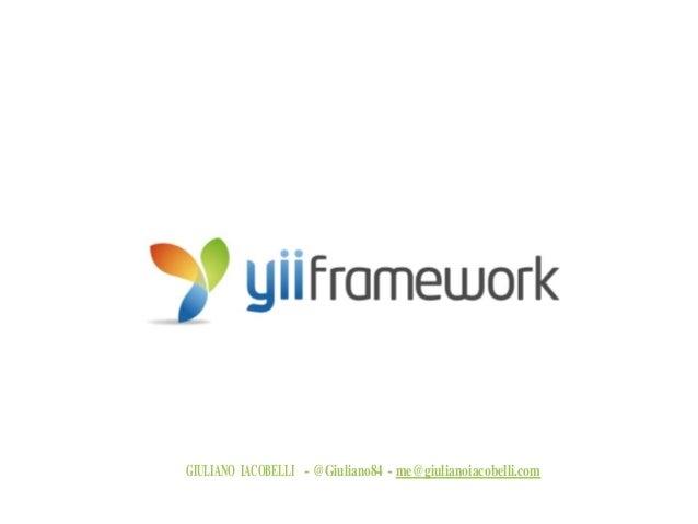 GET THINGS DONE WITH QUICKLY BUILD A WEBAPP USING YII GIULIANO IACOBELLI - @Giuliano84 - me@giulianoiacobelli.com