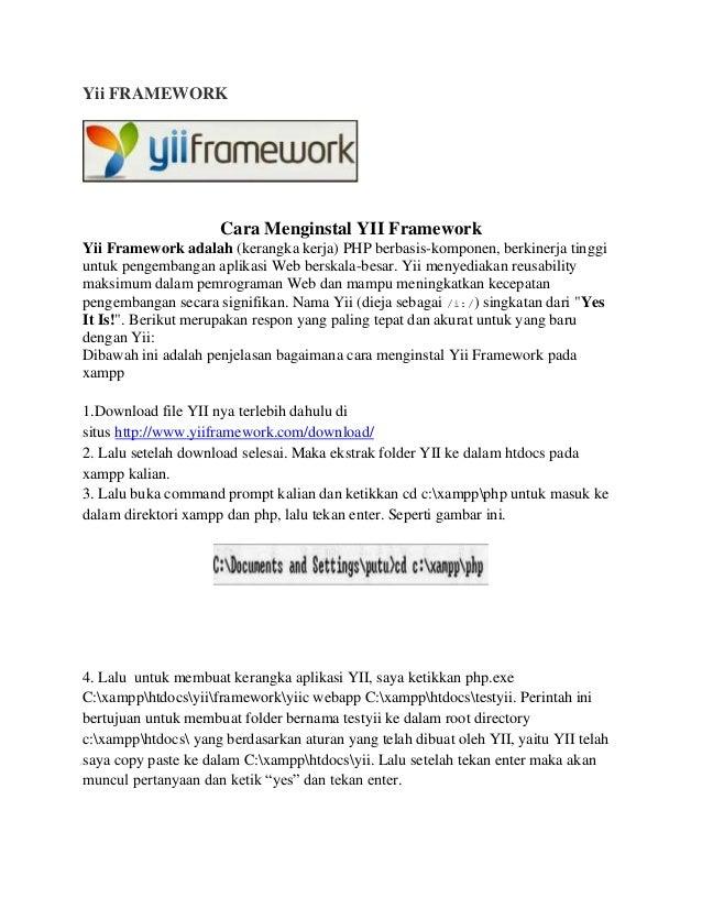 Yii FRAMEWORK Cara Menginstal YII Framework Yii Framework adalah (kerangka kerja) PHP berbasis-komponen, berkinerja tinggi...