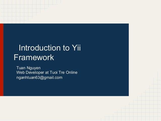 Introduction to YiiFrameworkTuan NguyenWeb Developer at Tuoi Tre Onlinenganhtuan63@gmail.com