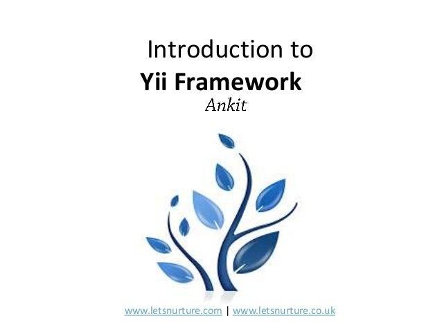 Introduction to Yii Framework www.letsnurture.com | www.letsnurture.co.uk