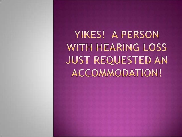 Yikes!  A person with hearing loss just