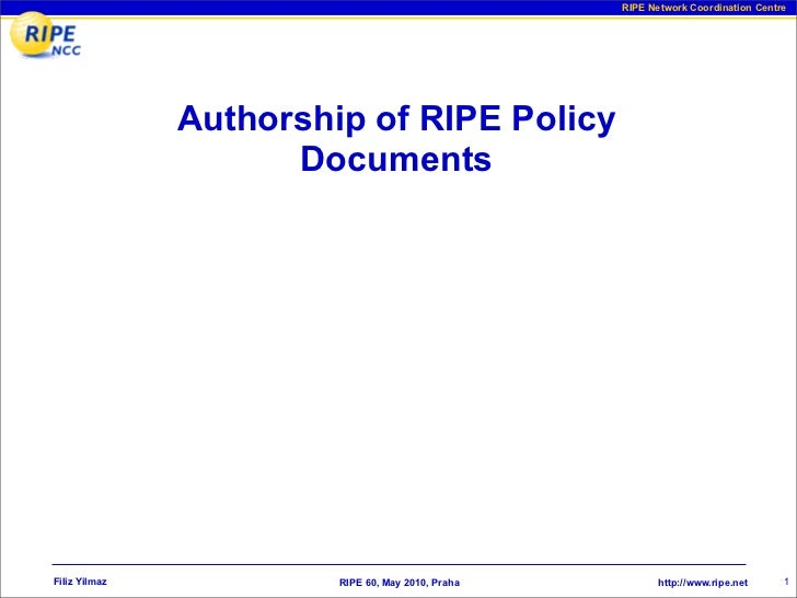 RIPE Network Coordination Centre                    Authorship of RIPE Policy                      Documents     Filiz Yil...