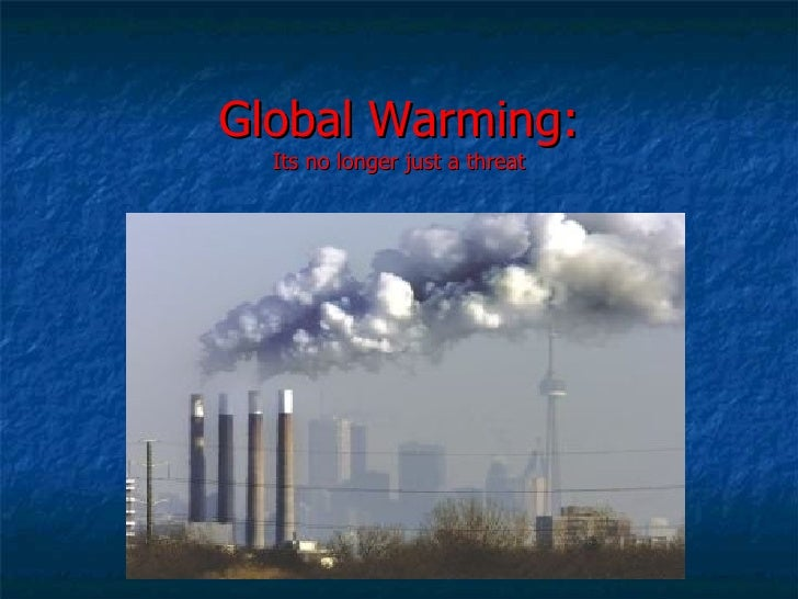 Global Warming: Its no longer just a threat