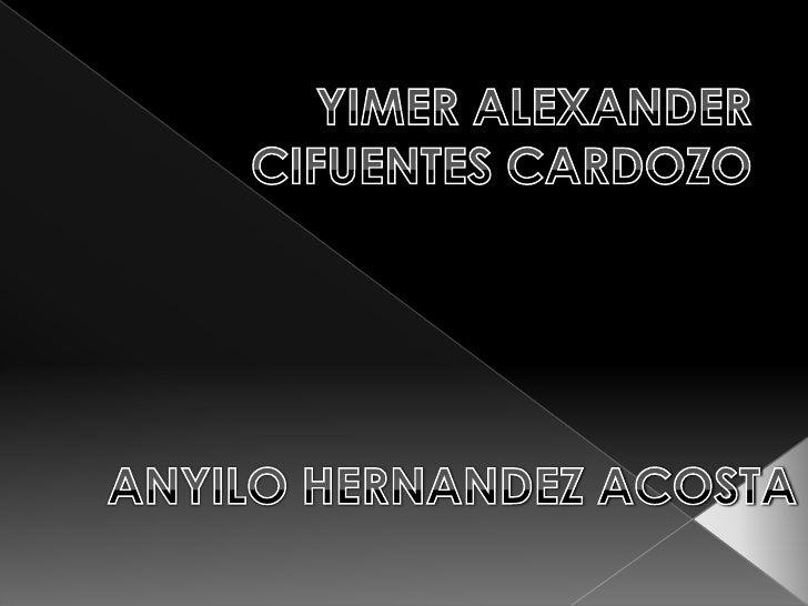 YIMER ALEXANDER CIFUENTES CARDOZO<br />ANYILO HERNANDEZ ACOSTA<br />