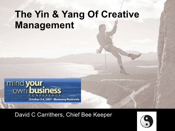 The Yin & Yang Of Creative Management David C Carrithers, Chief Bee Keeper