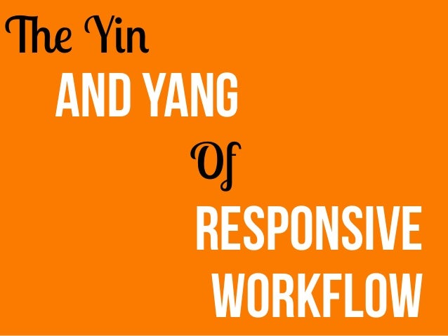 Of And Yang The Yin Responsive Workflow