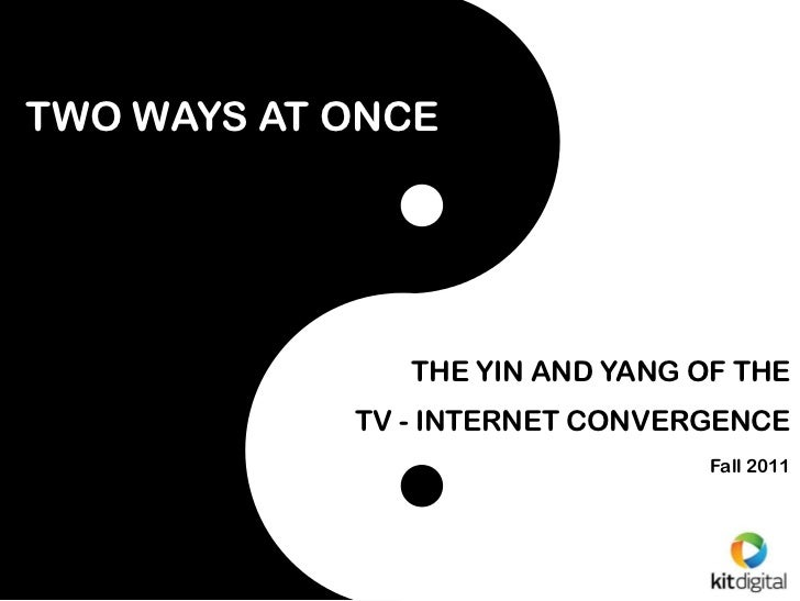 TWO WAYS AT ONCE               THE YIN AND YANG OF THE            TV - INTERNET CONVERGENCE                               ...