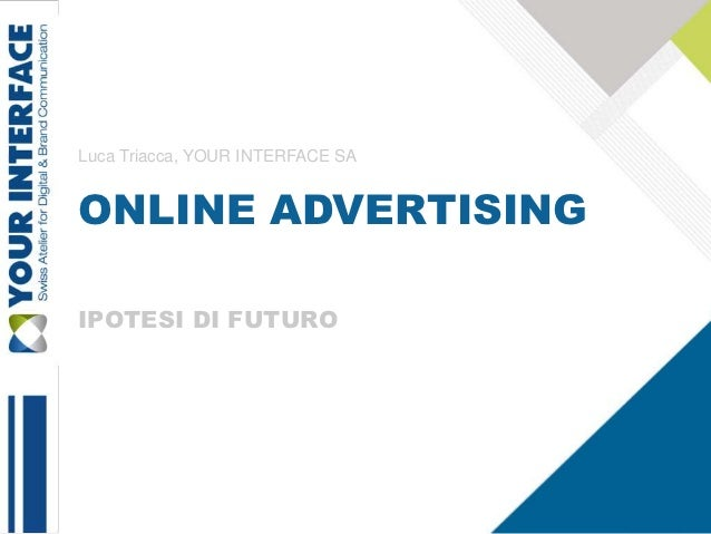 Luca Triacca, YOUR INTERFACE SAONLINE ADVERTISINGIPOTESI DI FUTURO                                  1