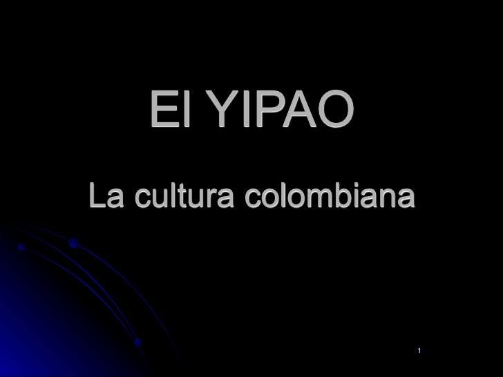 El YIPAOLa cultura colombiana                        1