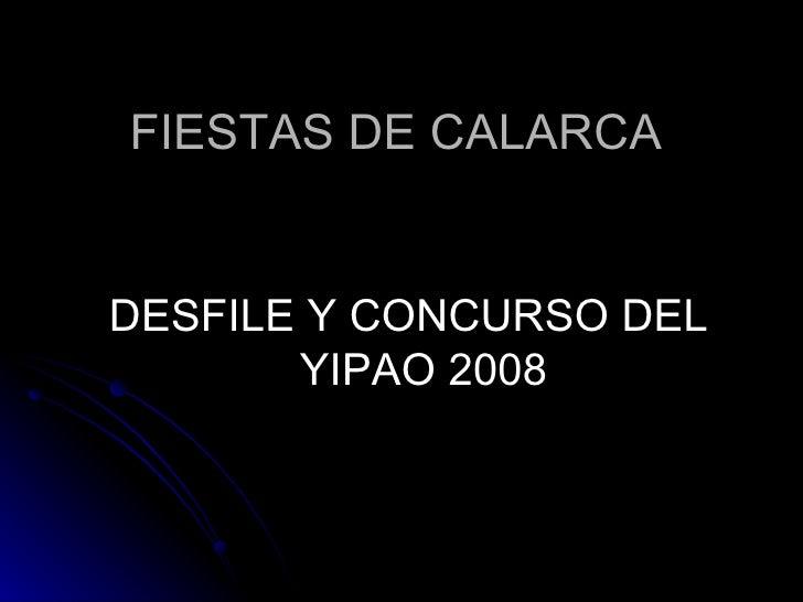 FIESTAS DE CALARCA <ul><li>DESFILE Y CONCURSO DEL YIPAO 2008 </li></ul>
