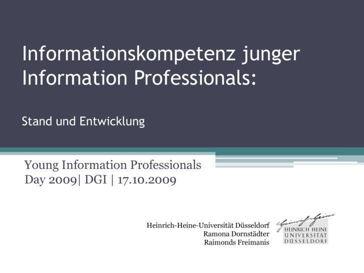 Informationskompetenz junger Information Professionals:Stand und Entwicklung<br />Young Information Professionals Day 2009...
