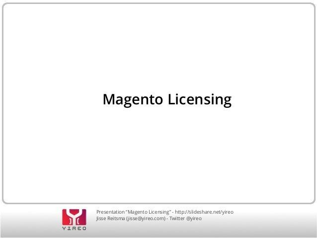 """Presentation """"Magento Licensing"""" - http://slideshare.net/yireo Jisse Reitsma (jisse@yireo.com) - Twitter @yireo Magento Li..."""