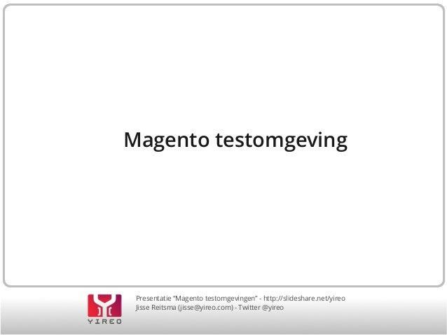 """Presentatie """"Magento testomgevingen"""" - http://slideshare.net/yireo Jisse Reitsma (jisse@yireo.com) - Twitter @yireo Magent..."""