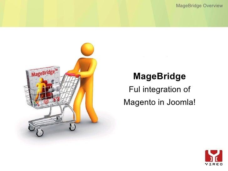 MageBridge Overview       MageBridge  Ful integration of Magento in Joomla!