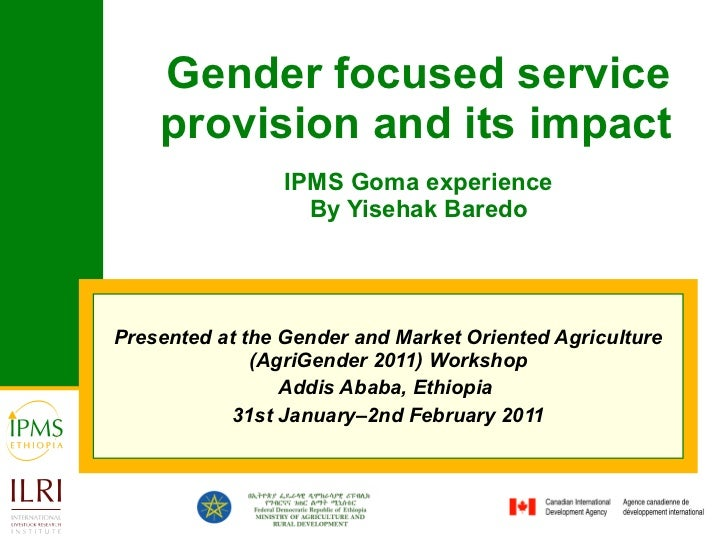 Gender focused service provision and its impact   IPMS Goma experience By Yisehak Baredo Presented at the  Gender and Mark...