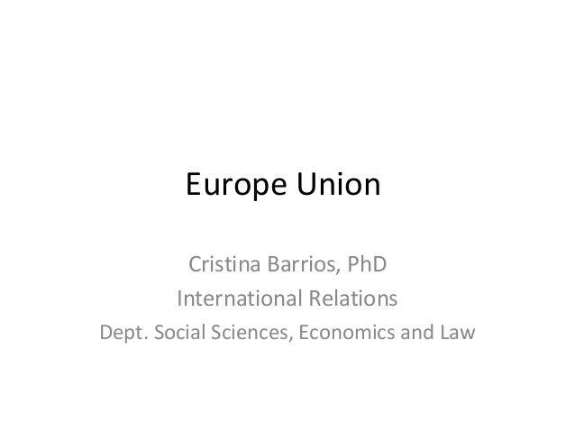 Europe UnionCristina Barrios, PhDInternational RelationsDept. Social Sciences, Economics and Law