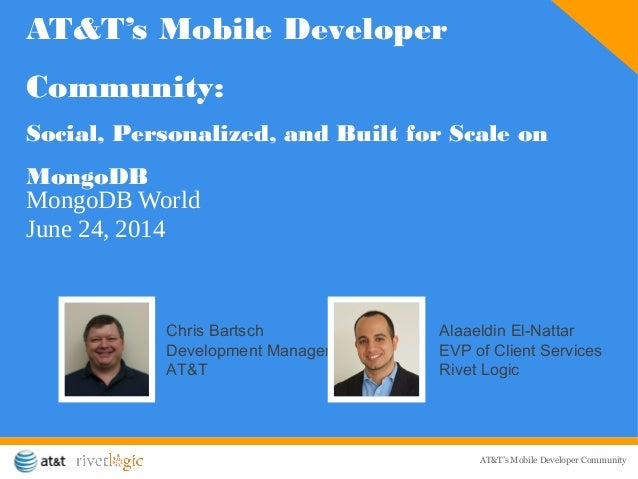 AT&T's Mobile Developer Community AT&T's Mobile Developer Community: Social, Personalized, and Built for Scale on MongoDB ...