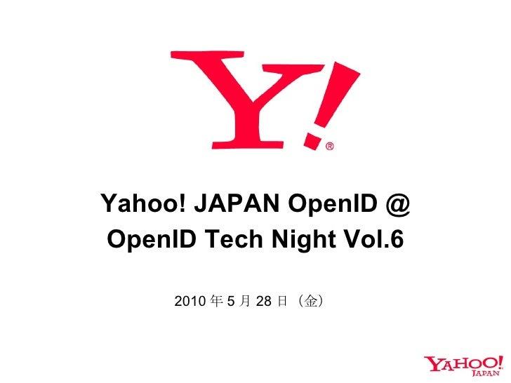 Yahoo! JAPAN OpenID @ OpenID Tech Night Vol.6 2010 年 5 月 28 日(金)
