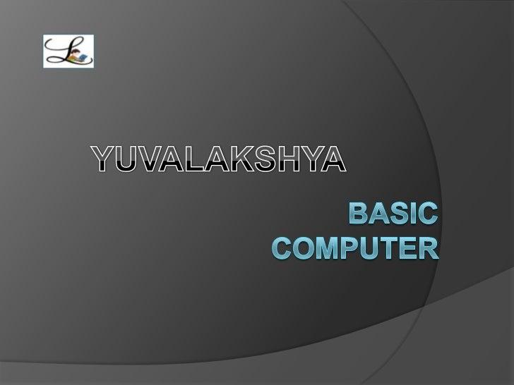YUVALAKSHYA<br />  Basic Computer <br />