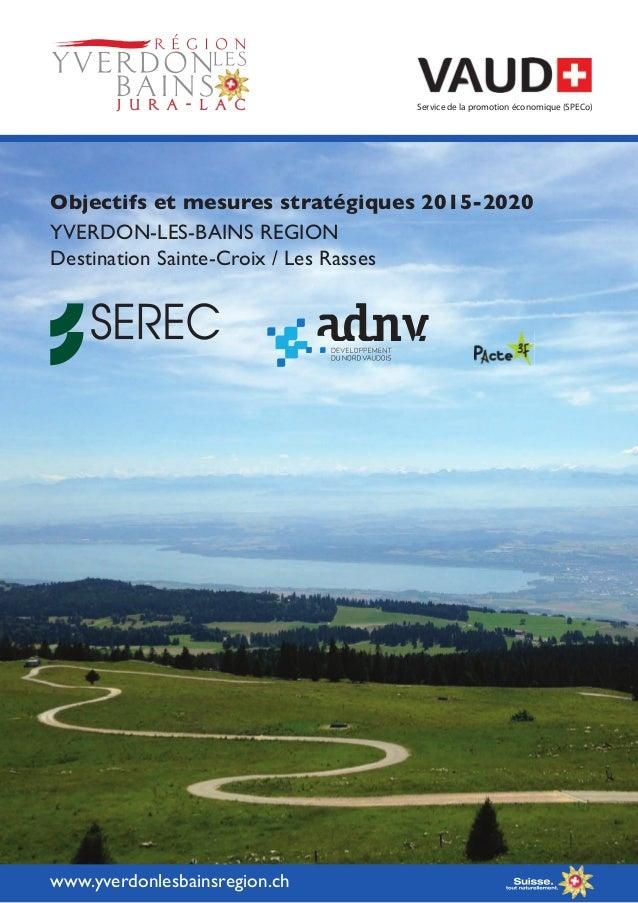 Objectifs et mesures stratégiques 2015-2020 YVERDON-LES-BAINS REGION Destination Sainte-Croix / Les Rasses www.yverdonlesb...