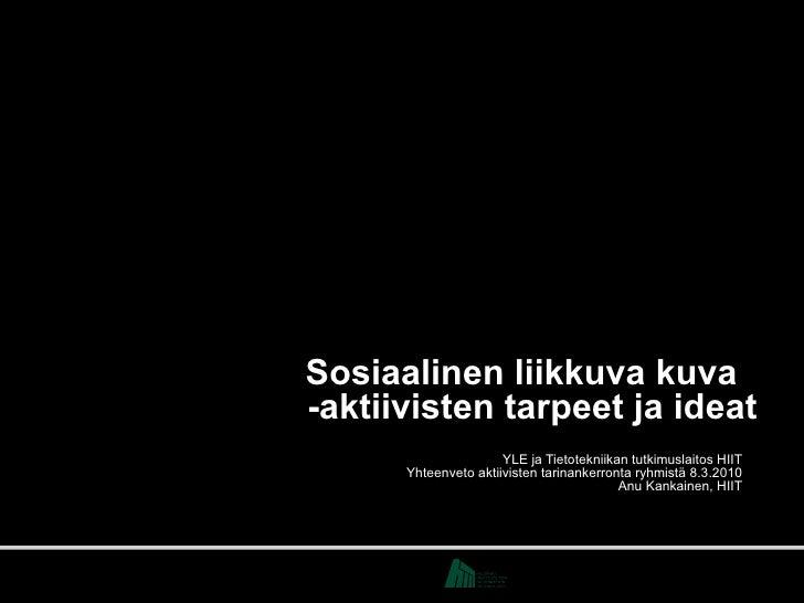 Sosiaalinen liikkuva kuva  -aktiivisten tarpeet ja ideat YLE ja Tietotekniikan tutkimuslaitos HIIT Yhteenveto aktiivisten ...