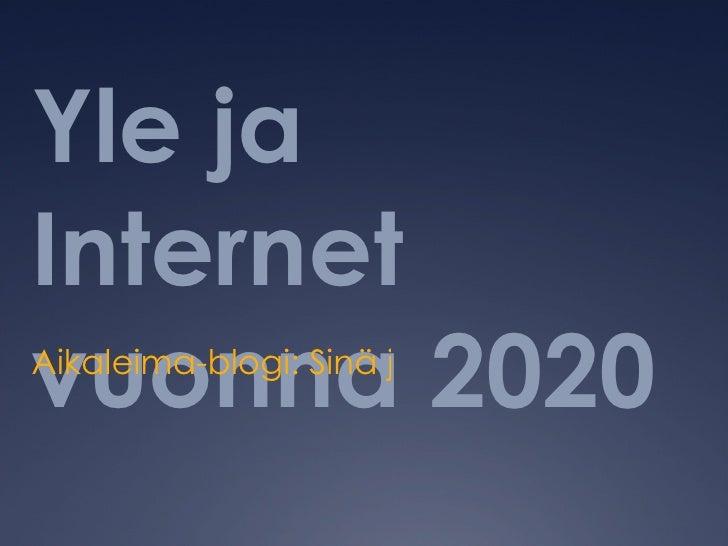 Yle ja Internet vuonna 2020 Aikaleima-blogi: Sinä ja netti tästä 10 vuoden kuluttua?