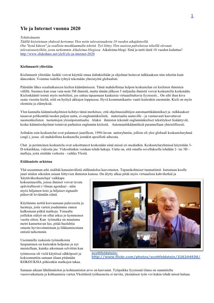 Yle ja Internet vuonna 2020<br />Tehtävänanto<br />Täällä kirjoitetaan yhdessä kertomus Ylen netin tulevaisuudesta 10 vuod...