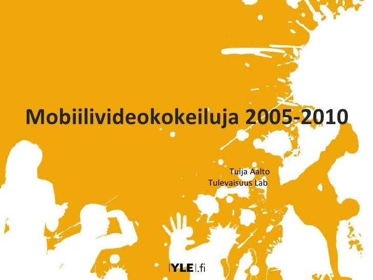 Ylen mobiilivideokokeiluja 2005 2010