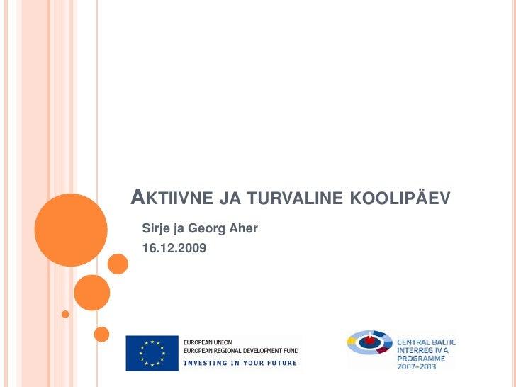 Aktiivne ja turvaline koolipäev<br />Sirje ja Georg Aher<br />16.12.2009<br />