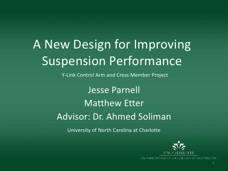A New Design for Improving Suspension Performance<br />Y-Link Control Arm and Cross Member Project<br />Jesse Parnell<br /...