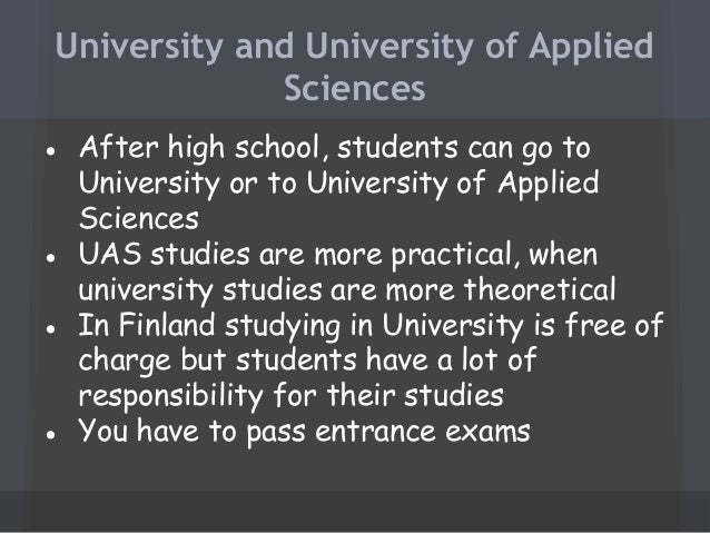 University and University of Applied Sciences ● After high school, students can go to University or to University of Appli...