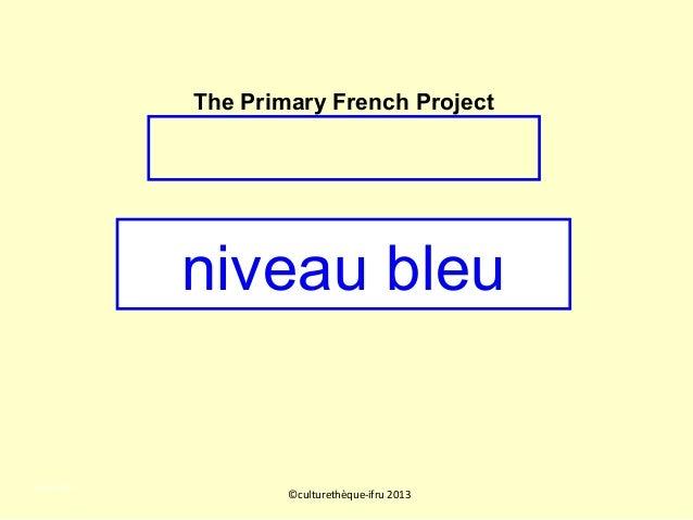 niveau bleu ©culturethèque-ifru 2013 niveau bleu The Primary French Project