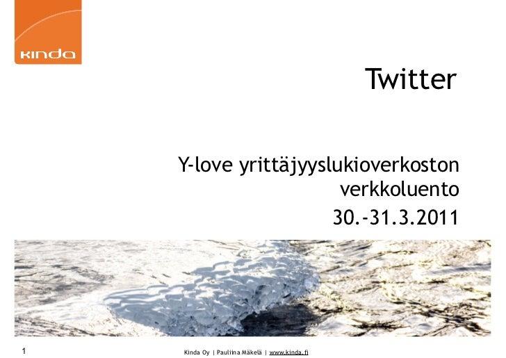 Twitter    Y-love yrittäjyyslukioverkoston                       verkkoluento                      30.-31.3.20111   Kinda ...