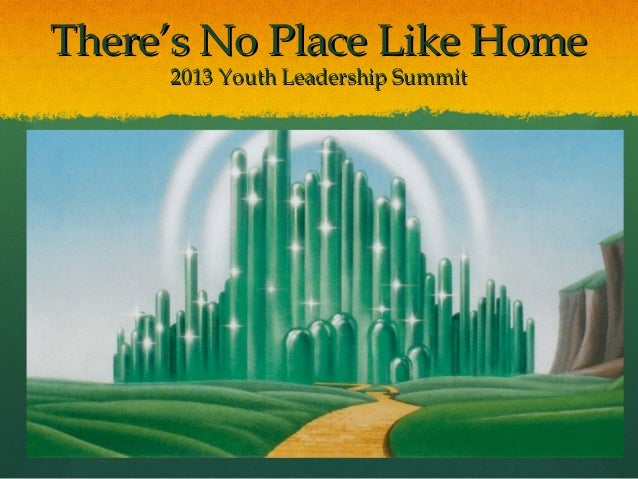 There's No Place Like Home 2013 Youth Leadership Summit