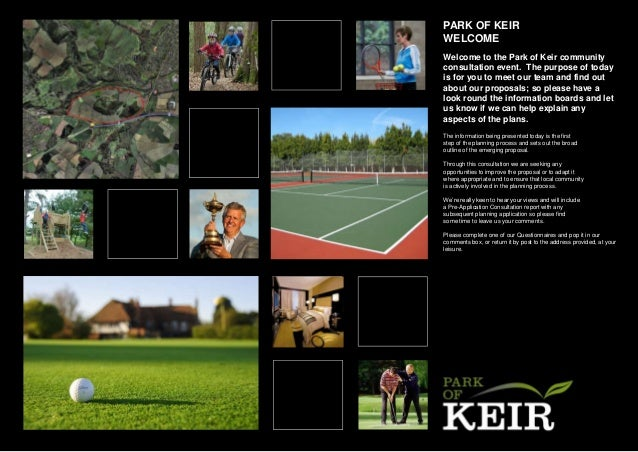PARK OF KEIR WELCOME Welcome to the Park of Keir community consultation event. The purpose of today is for you to meet our...