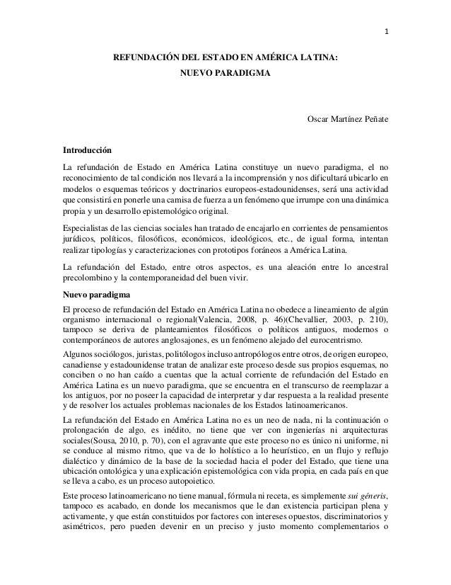 1  REFUNDACIÓN DEL ESTADO EN AMÉRICA LATINA:  NUEVO PARADIGMA  Oscar Martínez Peñate  Introducción  La refundación de Esta...