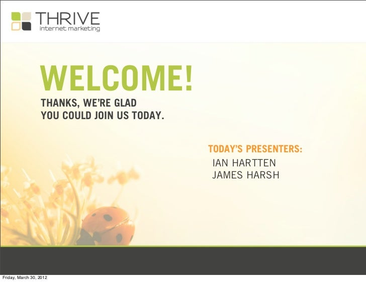 WELCOME!                  THANKS, WE'RE GLAD                  YOU COULD JOIN US TODAY.                                    ...