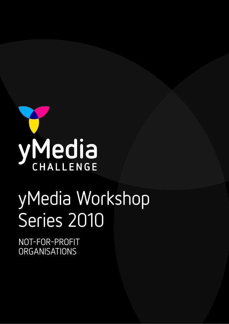 yMedia Workshop Series 2010 NOT-FOR-PROFIT ORGANISATIONS
